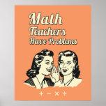 Os professores de matemática têm problemas - humor pôster