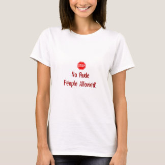 PARADA! Nenhumas pessoas rudes permitidas! Ou você T-shirts
