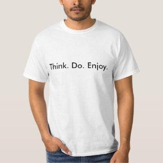 Pense. Faça. Aprecie T-shirts