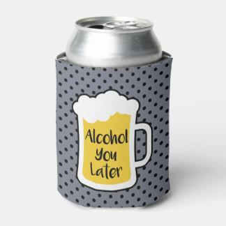 Porta-lata Álcool você mais tarde