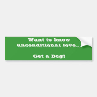 Queira saber o amor incondicional… Obtenha um cão! Adesivo Para Carro