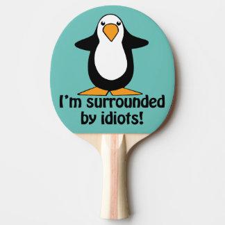 Raquete De Ping-pong Eu sou cercado por idiota! Pinguim engraçado