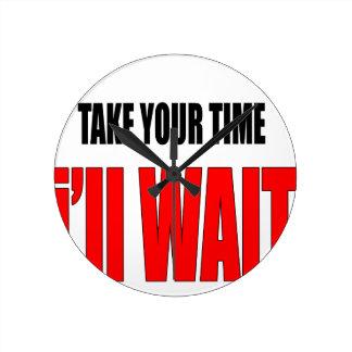 Relógio Redondo engodo do illwait do takeyourtime da paciência da