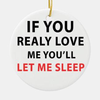 Se você me ama realmente você deixar-me-á dormir ornamento de cerâmica redondo