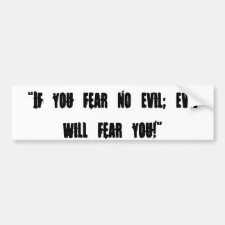 """Se você não teme nenhum mau; o mau temê-lo-á! """" adesivo para carro"""