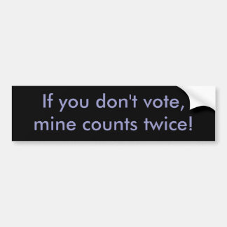 Se você não vota, para minar duas vezes contagens! adesivo para carro