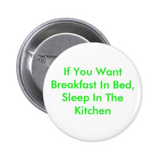 Se você quer o pequeno almoço na cama, durma na co bóton redondo 5.08cm