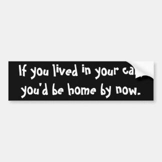 Se você viveu em seu carro, você seria casa até ag adesivo para carro