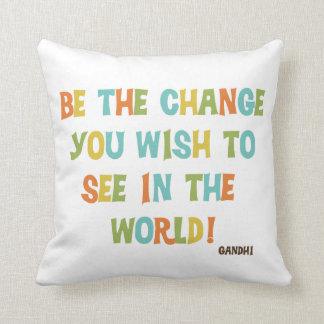 Seja a mudança que você deseja ver travesseiro