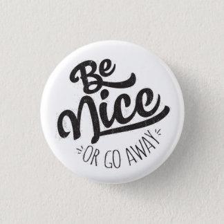 Seja agradável ou vá citações engraçadas ausentes bóton redondo 2.54cm