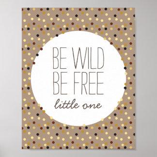 Seja selvagem, seja decoração livre da parede do poster