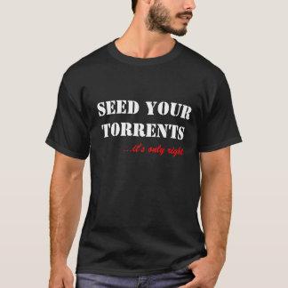 Semeie suas torrentes… que é somente direito camiseta