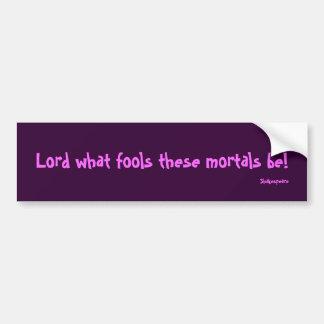 Senhor que tolos estes mortals sejam! , Shakespear Adesivo Para Carro