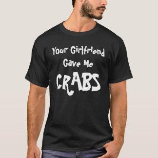 Seu namorada deu-me caranguejos t-shirt