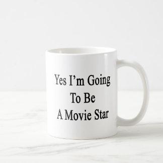 Sim eu estou indo ser uma estrela de cinema caneca de café