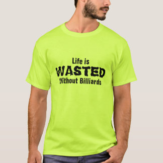 T-shirt A vida é desperdiçada sem bilhar