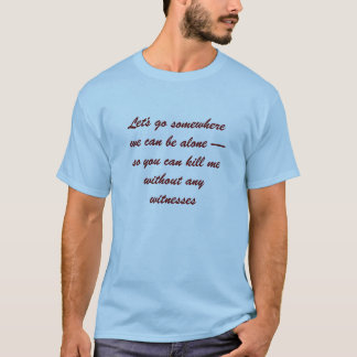 T-shirt Deixe-nos ir em algum lugar nós pode estar sozinho