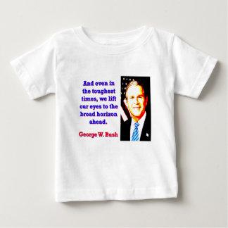 T-shirt E mesmo nos tempos os mais resistentes - G W Bush