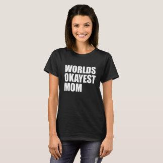 T-shirt Mamã de Okayest dos mundos/mamã da etapa para