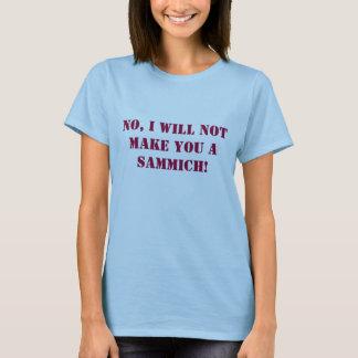 T-shirt Não, eu não lhe farei um sammich!