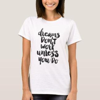 T-shirt Os sonhos não trabalham a menos que você fizer