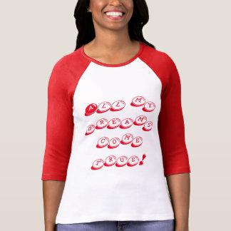 T-shirt Todos meus sonhos vêm verdadeiro!