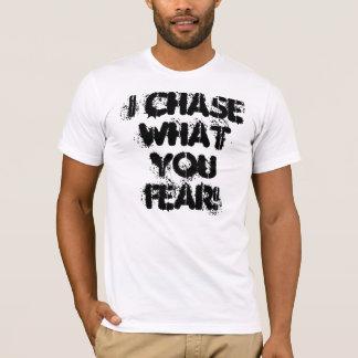 T-shirts Eu persigo o que você teme!