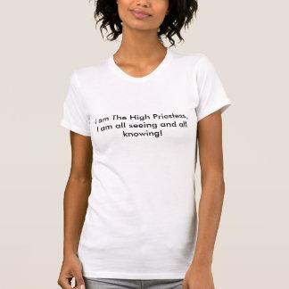 T-shirts Eu sou a sacerdotisa alta, eu sou toda a vista e