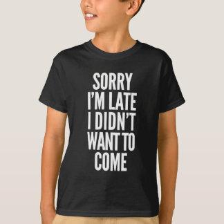 T-shirts Pesaroso eu estou atrasado, mim não quis vir