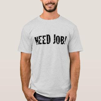 T-shirts Trabalho da necessidade! Tshirt