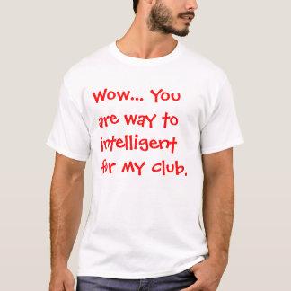 T-shirts Uau… Você é maneira a inteligente para meu clube