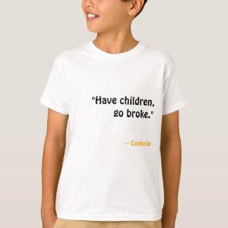 """""""Tenha crianças, falem. """" Camiseta"""