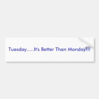 Terça-feira ..... é melhor do que segunda-feira!!! adesivo para carro