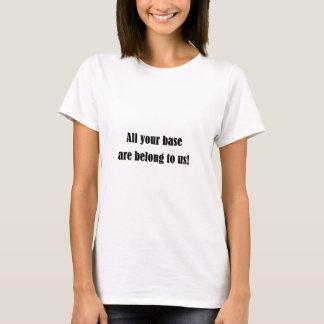 Toda sua base é nos pertence! t-shirts