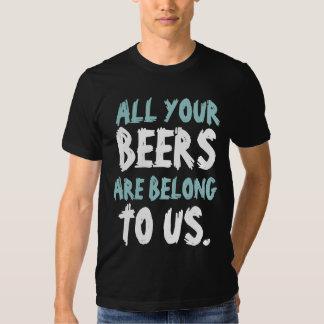 Todo o que seus as cervejas são nos pertencem camiseta