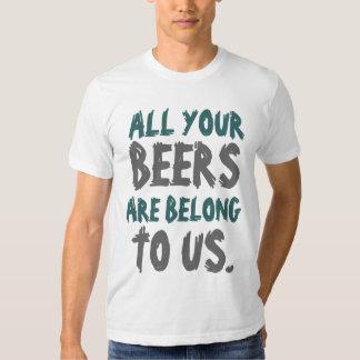 Todo o que seus as cervejas são nos pertencem tshirt