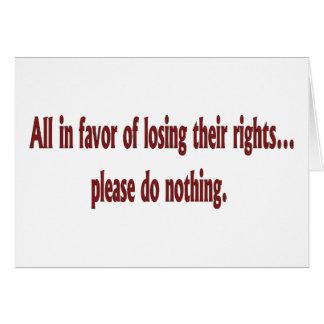 Todos em favor de perder seus direitos…. cartão comemorativo