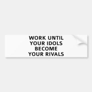 Trabalhe até que seus ídolos se transformem seus adesivo para carro