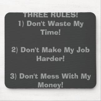 TRÊS REGRAS! 1) Não desperdice meu tempo! 2) Não f Mouse Pad