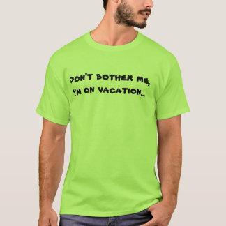 Tshirt Não me incomode, mim realizam-se em férias…