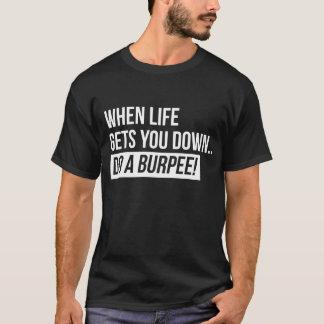 Tshirt Quando a vida o obtiver para baixo… Faça um