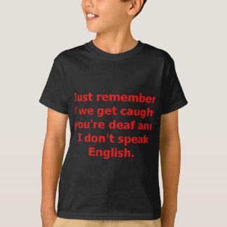 Tshirt Se nós somos travados, você é surdo e eu não falo…