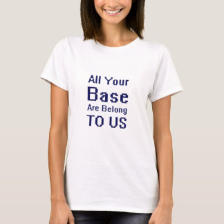 Tshirt Toda sua base é nos pertence