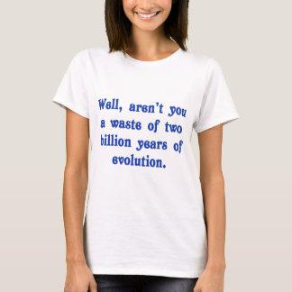 Tshirt Um desperdício de dois bilhão anos de evolução