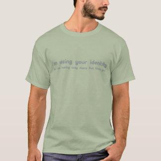 Tshirts Eu estou usando sua identidade