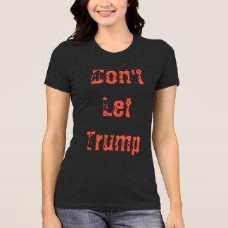 Tshirts Não deixe o trunfo….