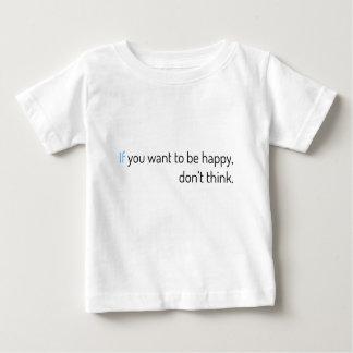 Tshirts se você quer estar feliz, não pense