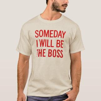 Um dia eu serei o chefe tshirt