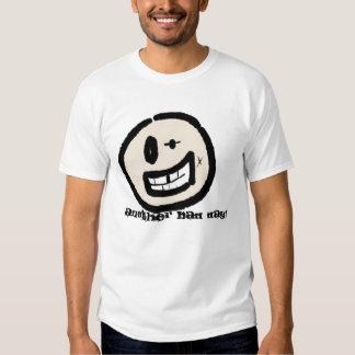 Um outro dia mau! t-shirt