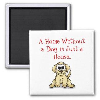 Uma casa sem um cão é apenas uma casa ímã quadrado